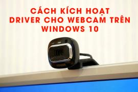 Cách kích hoạt driver cho webcam trên Windows 10