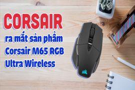Corsair ra mắt sản phẩm Corsair M65 RGB Ultra Wireless