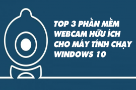 Top 3 phần mềm webcam hữu ích cho máy tính chạy Windows 10